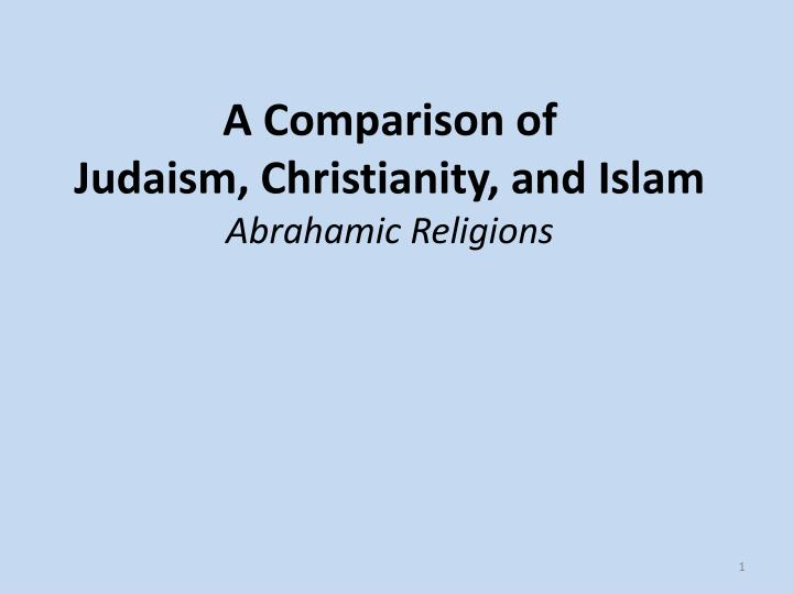 similarities between abrahamic religeons essay example The abrahamic religions judaism, christianity, and islam, all have similarities and differences with one another in many ways in the areas of religions and beliefs although all three religions have similarities within their beliefs, they differentiate each other by saying the opposite in some categories, such as time found and where.