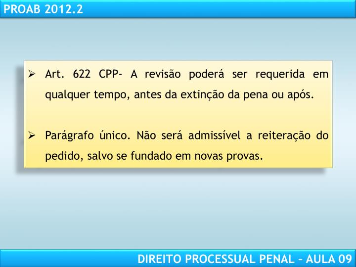 Art. 622 CPP- A revisão poderá ser requerida em qualquer tempo, antes da extinção da pena ou após.