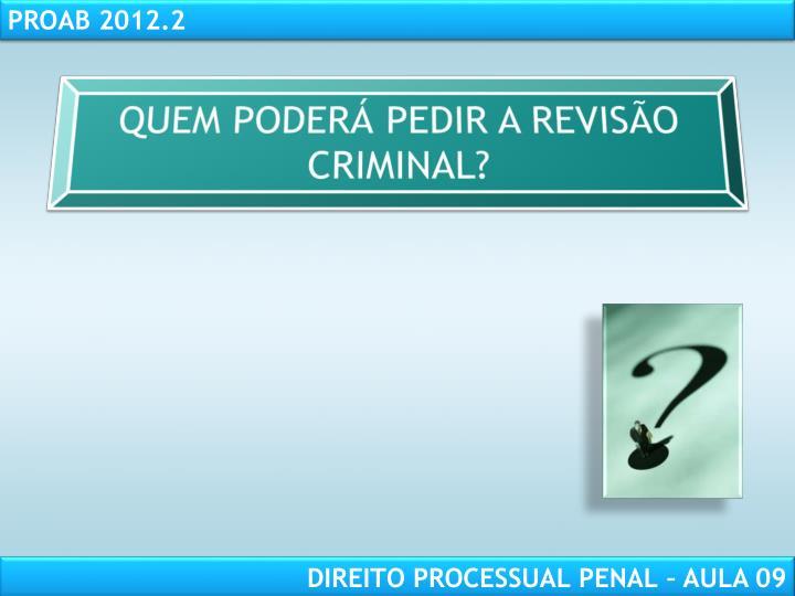 QUEM PODERÁ PEDIR A REVISÃO CRIMINAL?