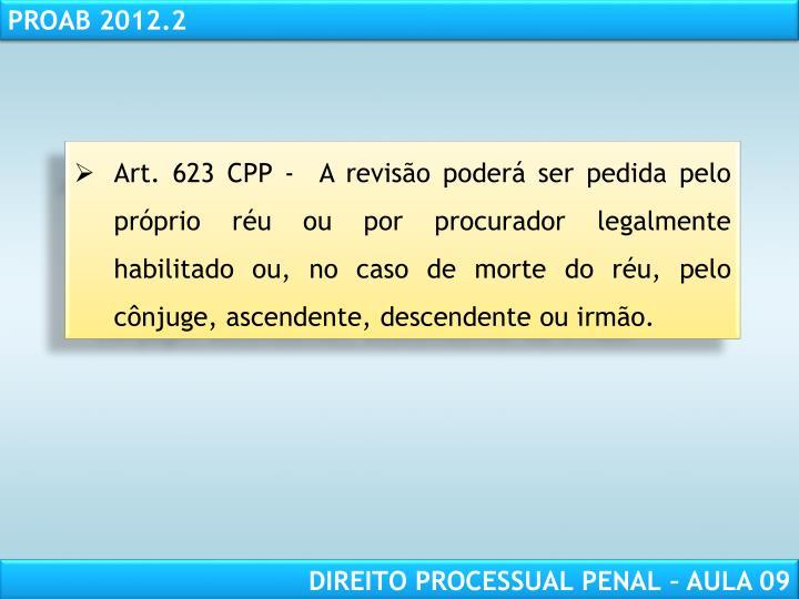 Art. 623 CPP -  A revisão poderá ser pedida pelo próprio réu ou por procurador legalmente habilitado ou, no caso de morte do réu, pelo cônjuge, ascendente, descendente ou irmão.