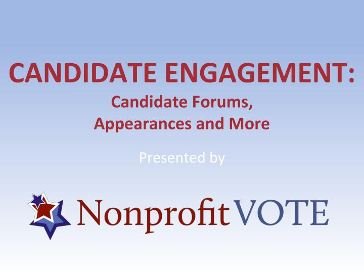 Candidate engagement candidate forums appearances and more