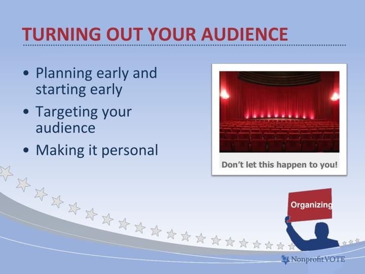 Turning out your audience