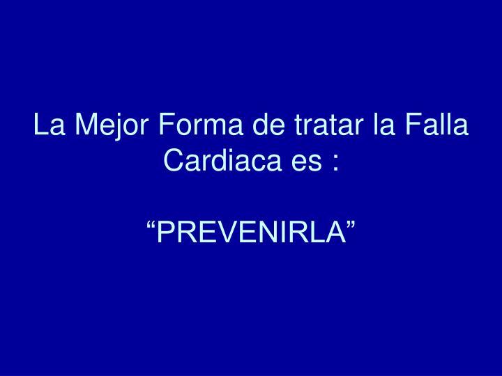 La Mejor Forma de tratar la Falla Cardiaca es :
