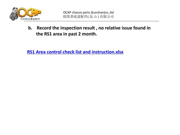 b.    Record the inspection result , no relative issue found in the RS1 area in past 2 month