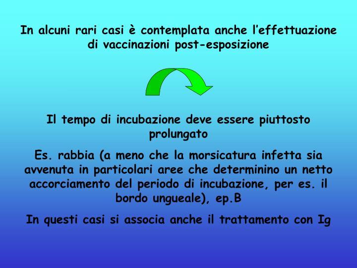 In alcuni rari casi è contemplata anche l'effettuazione di vaccinazioni post-esposizione