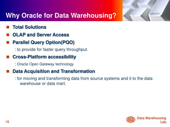 Why Oracle for Data Warehousing?