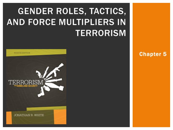 Gender roles tactics and force multipliers in terrorism