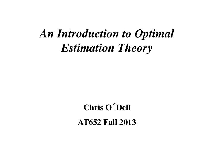 An Introduction to Optimal Estimation Theory