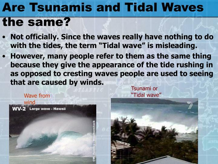 Are Tsunamis and Tidal Waves the same?