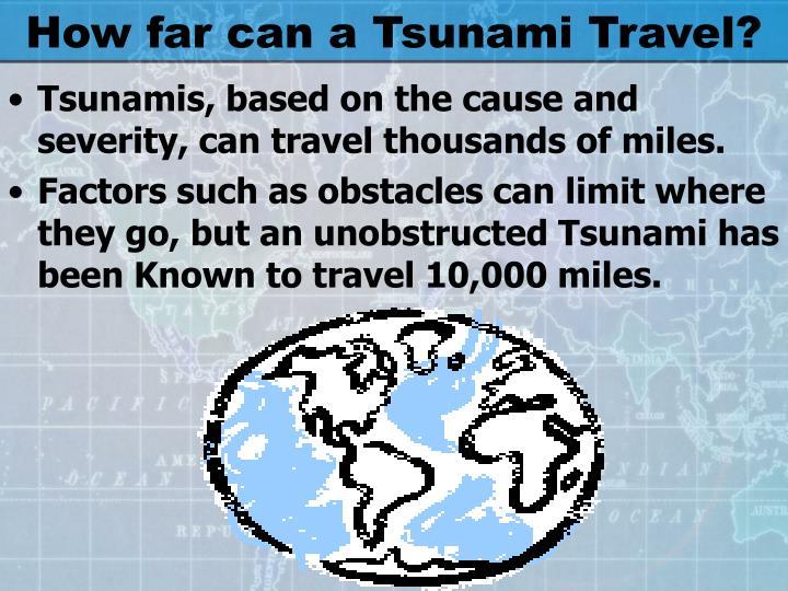 How far can a Tsunami Travel?