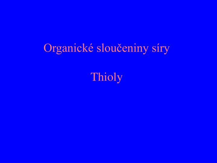 Organick slou eniny s ry thioly
