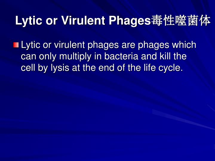 Lytic or Virulent Phages