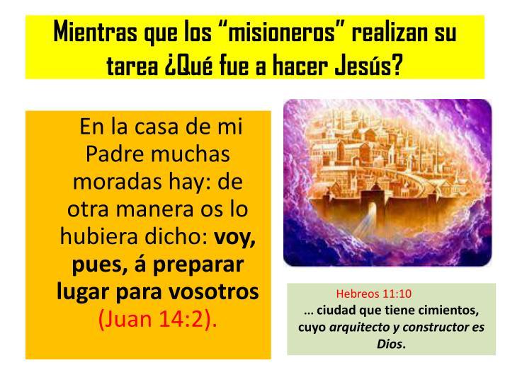 """Mientras que los """"misioneros"""" realizan su tarea ¿Qué fue a hacer Jesús?"""