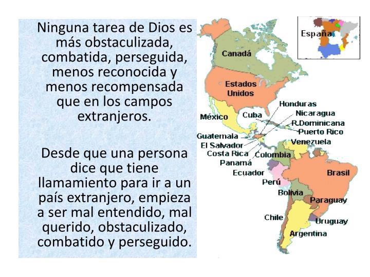 Ninguna tarea de Dios es más obstaculizada, combatida, perseguida, menos reconocida y menos recompensada que en los campos extranjeros.