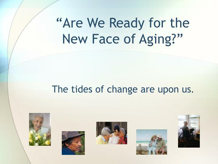 Are we ready for the new face of aging