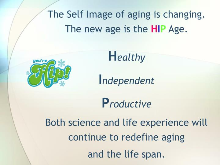 The Self Image of aging is changing. The new age is the
