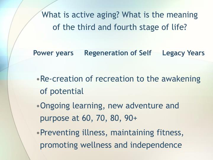 What is active aging? What is the meaning of the third and fourth stage of life?