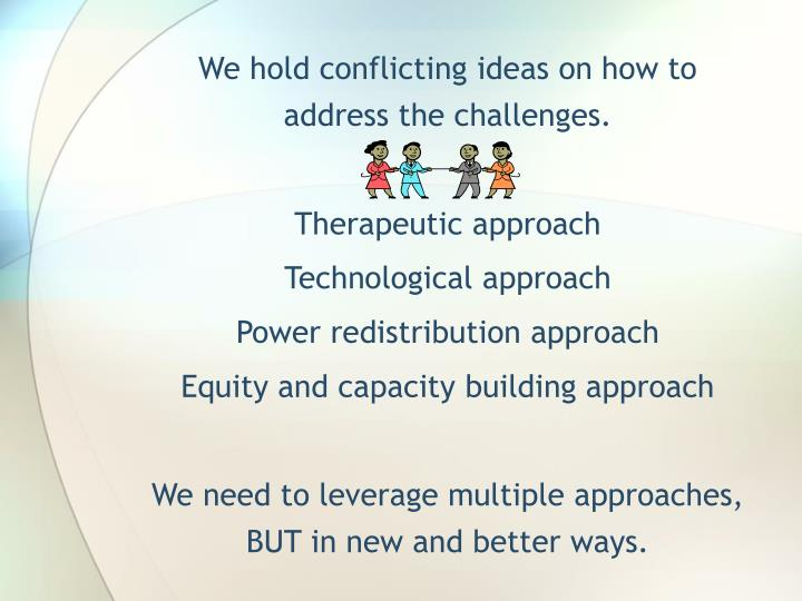 We hold conflicting ideas on how to address the challenges.