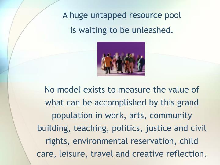 A huge untapped resource pool