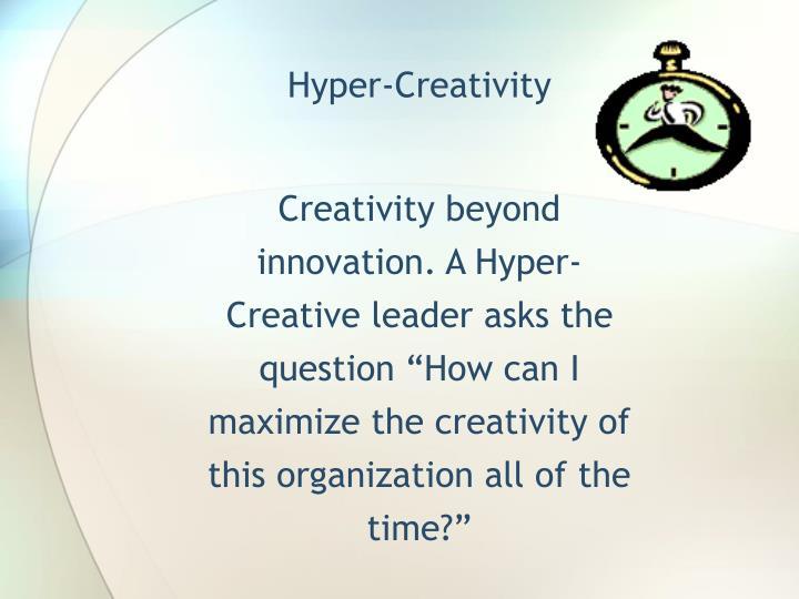 Hyper-Creativity