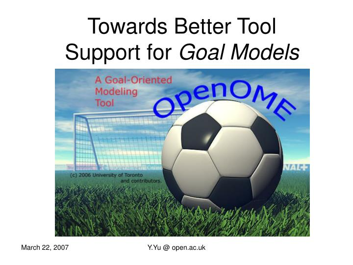 Towards better tool support for goal models