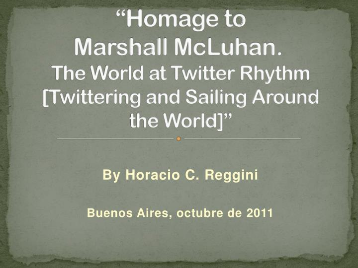Homage to marshall mcluhan the world at twitter rhythm twittering and sailing around the world
