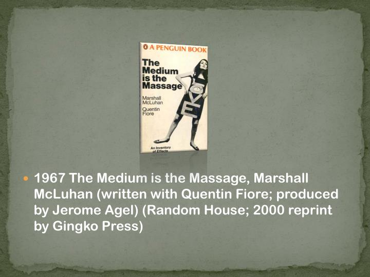 1967 The Medium is the Massage, Marshall McLuhan (written with Quentin Fiore; produced by Jerome