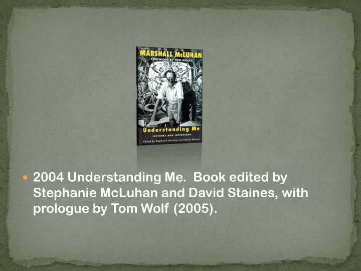 2004 Understanding Me.  Book edited by Stephanie McLuhan and David