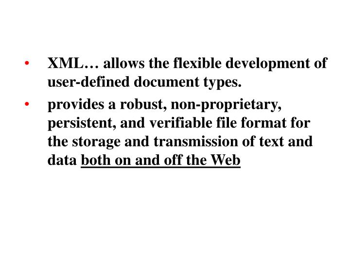XML… allows the flexible development of user-defined document types.