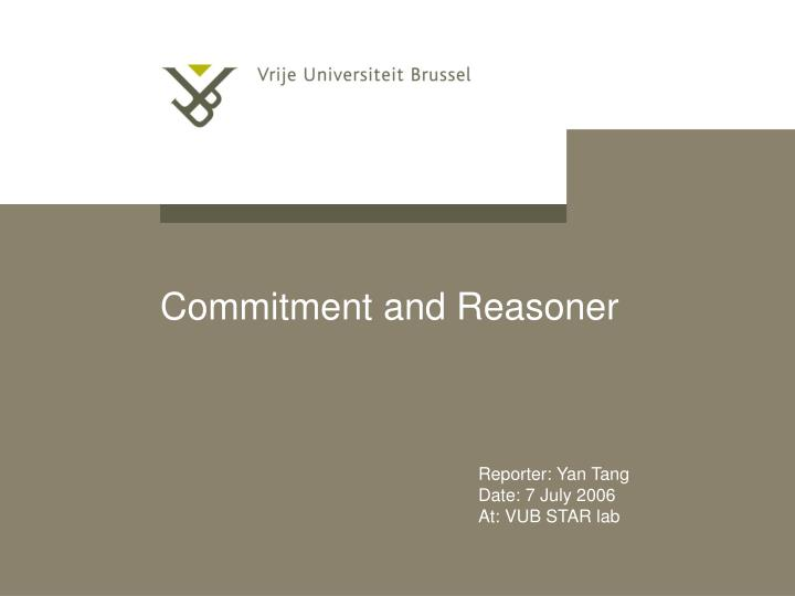 Commitment and reasoner