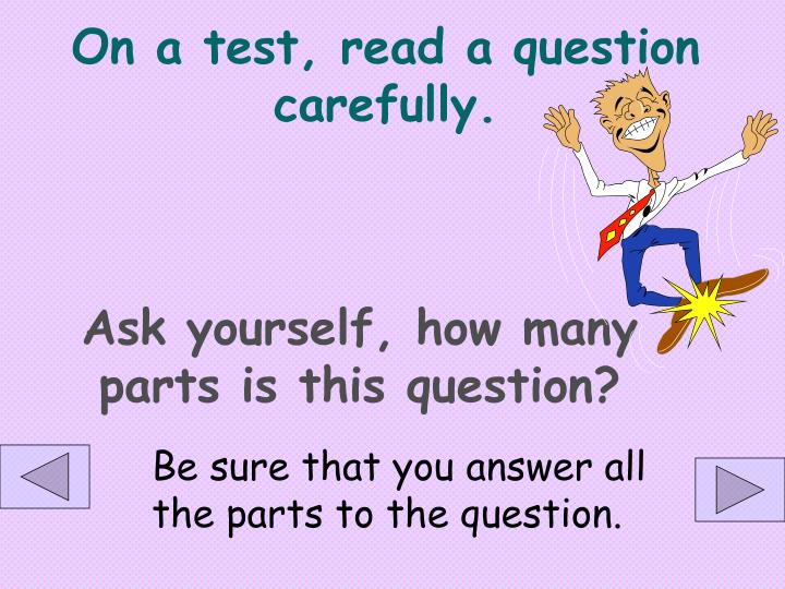On a test, read a question carefully.