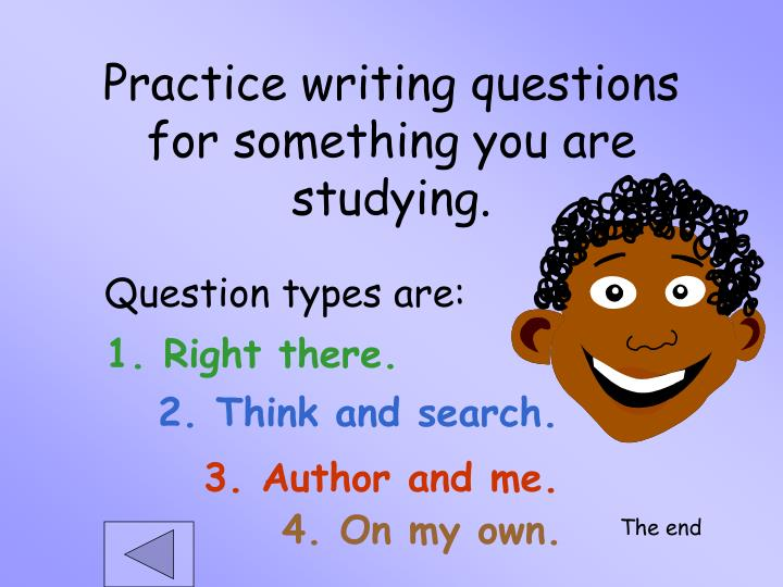 Practice writing questions for something you are studying.