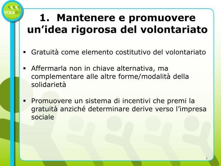 1.  Mantenere e promuovere un'idea rigorosa del volontariato