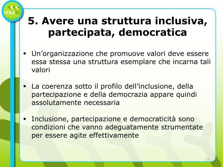 5. Avere una struttura inclusiva, partecipata, democratica