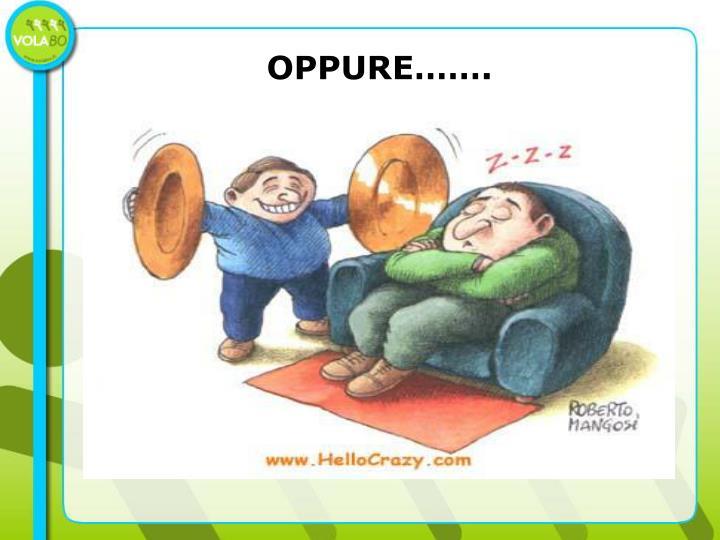 OPPURE…….