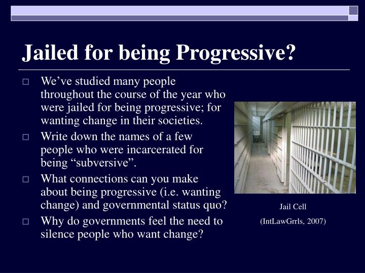Jailed for being Progressive?
