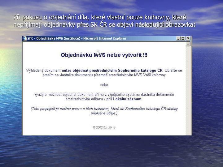 Při pokusu o objednání díla, které vlastní pouze knihovny, které nepřijímají objednávky přes SK ČR se objeví následující obrazovka