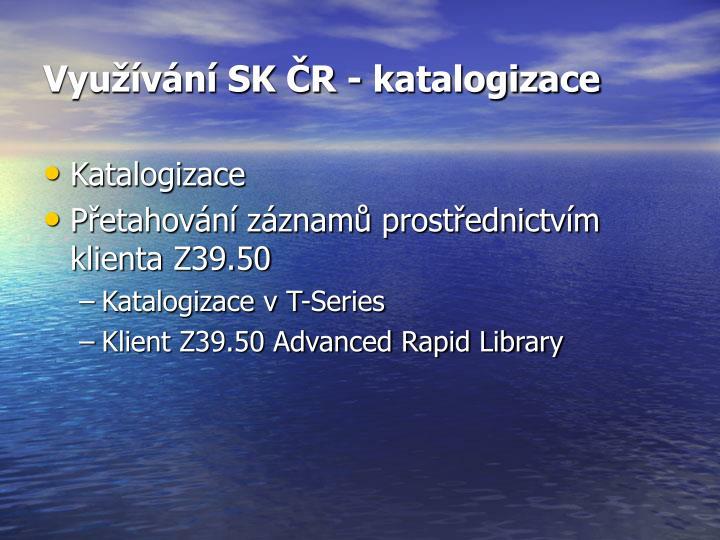 Využívání SK ČR - katalogizace