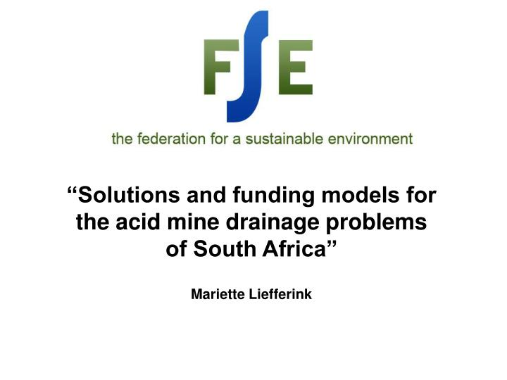 """Solutions and funding models for the acid mine drainage problems of South Africa"""