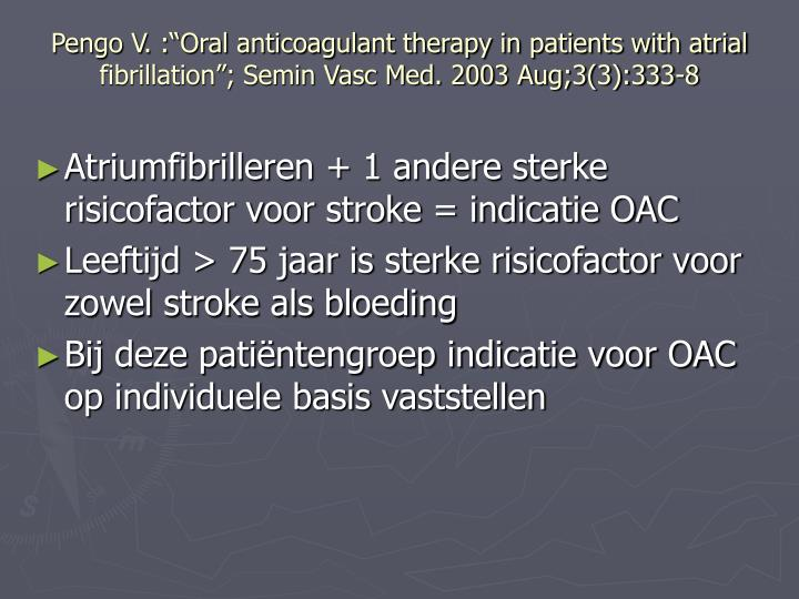 "Pengo V. :""Oral anticoagulant therapy in patients with atrial fibrillation""; Semin Vasc Med. 2003 Aug;3(3):333-8"