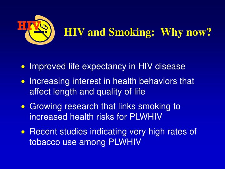 HIV and Smoking:  Why now?