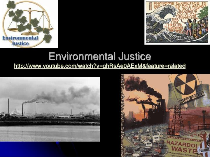 Environmental justice http www youtube com watch v ghrsae0aexm feature related
