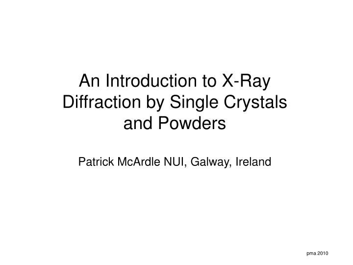 An Introduction to X-Ray Diffraction by Single Crystals and Powders