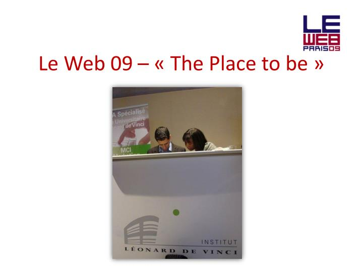 Le Web 09 – «The Place to be»