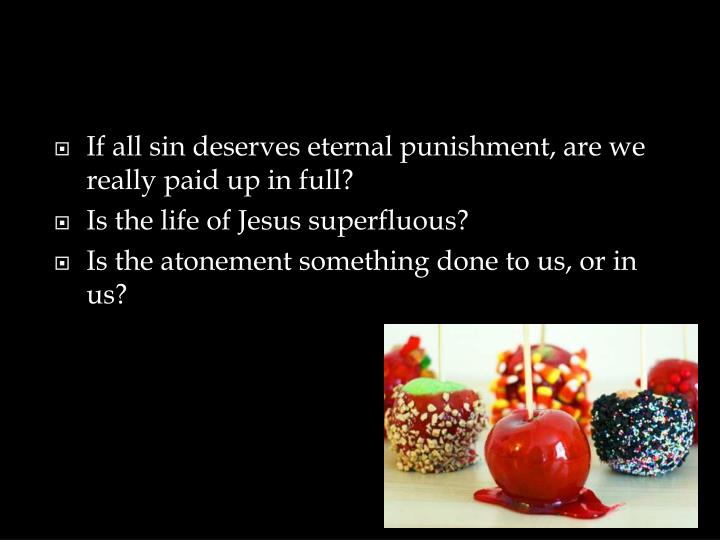 If all sin deserves eternal punishment, are we really paid up in full?