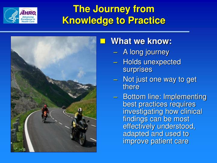 The Journey from                Knowledge to Practice