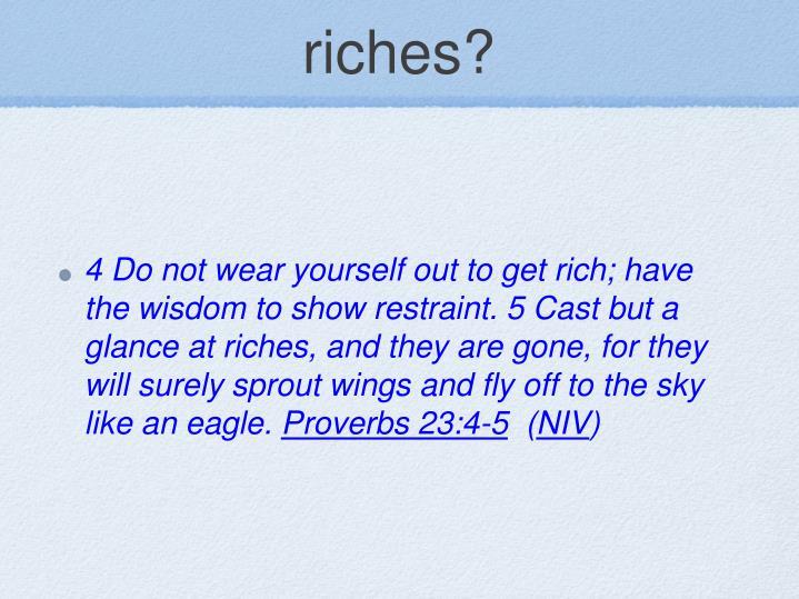 riches?