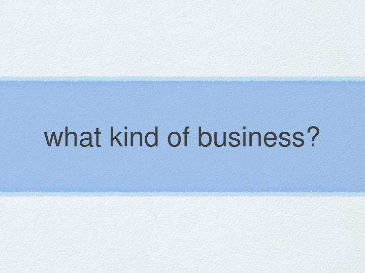 what kind of business?