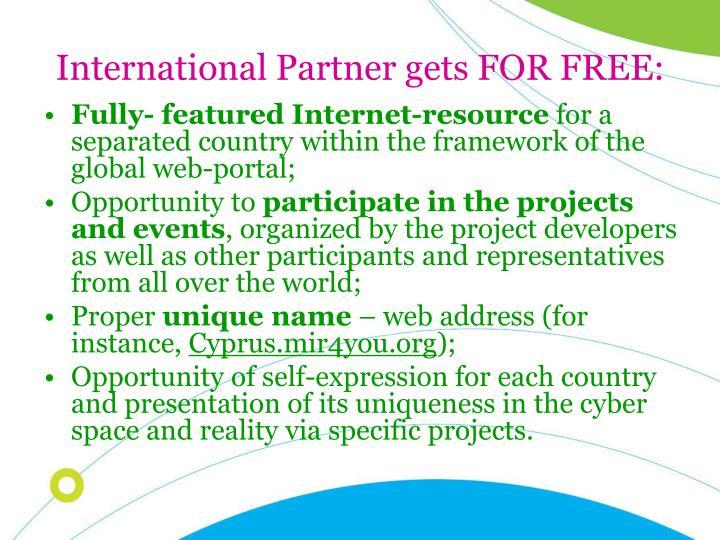 International Partner gets FOR FREE: