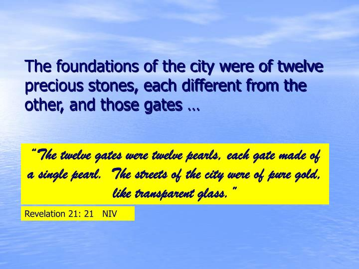 The foundations of the city were of twelve precious stones, each different from the other, and those gates …